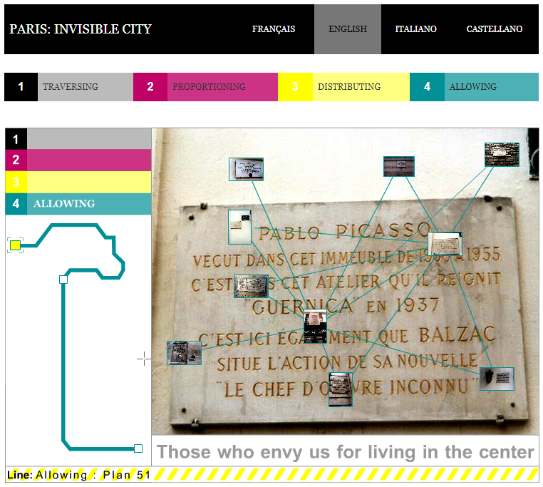 """A screen capture of Bruno Latour's website project titled PARIS: INVISIBLE CITY. A network of photographs connected by lines stretches across a full sized version of the currently selected image: a plaque in French referencing Pablo Picasso and Balzac. Below the network of photos is an expandable box of text, which begins. """"Those who envy us for living in the center..."""" To the left is a line called ALLOWING with three nodes. We are viewing the first node, Plan 51. The website contains three more Lines: TRAVERSING, PROPORTIONING, and DISTRIBUTING."""